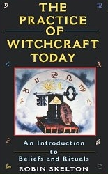 The Practice Of Witchcraft Today: An Introduction to Beliefs and Rituals