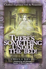 There's Something Under the Bed - Children's Experiences With the Paranormal