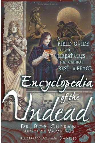 Encyclopedia of the Undead A Field Guide to the Creatures that Cannot Rest in Peace