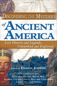 Discovering the Mysteries of Ancient America Lost History and Legends, Unearthed and Explored